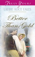 Better Than Gold (Iowa Historical #03) (#791 in Heartsong Series) eBook