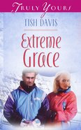 Extreme Grace (#477 in Heartsong Series) eBook