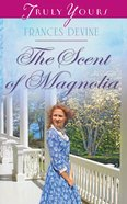 The Scent of Magnolia (#1027 in Heartsong Series) eBook
