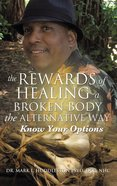 The Rewards of Healing a Broken Body the Alternative Way eBook