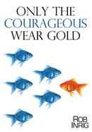 Only the Courageous Wear Gold eBook