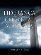 Lideranca Gerencial Autentica (Authentic Managerial Leadership) eBook