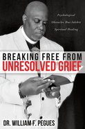 Breaking Free From Unresolved Grief eBook