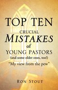 Top Ten Crucial Mistakes of Young Pastors (And Some Older Ones, Too!) eBook
