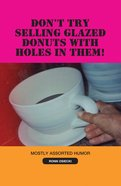 Don't Try Selling Glazed Donuts With Holes in Them! eBook