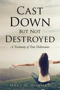 Cast Down But Not Destroyed eBook