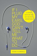 If I Plug My Ears, God Can't Tell Me What to Do eBook