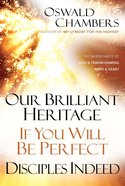Our Brilliant Heritage / If You Will Be Perfect / Disciples Indeed eBook