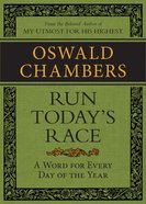 Run Today's Race: A Word From Oswald Chambers For Every Day of the Year