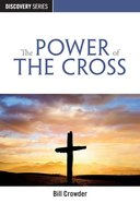 The Power of the Cross (Discovery Series Bible Study) eBook