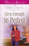 Close Enough to Perfect (#537 in Heartsong Series) eBook