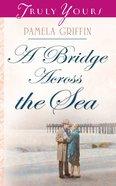 Bridge Across the Sea (#720 in Heartsong Series) eBook