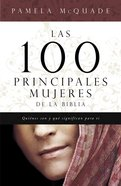 Las 100 Principales Mujeres De La Biblia (Spa) (Top 100 Women Of The Bible) eBook