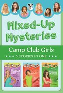 Mixed-Up Mysteries - Elizabeth's Amarillo Adventure/ Sydney's Outer Banks Blast/ Alexis and the Arizona Escapade (3in1) (Camp Club Girls Series) eBook