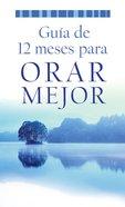 A Gua De 12 Meses Para Orar Mejor (Value Book Series) eBook