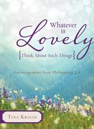 Whatever is Lovely: Think About Such Things eBook