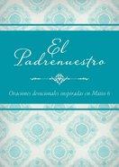 El Padrenuestro: Oraciones Devocionales Inspiradas En Mateo 6 eBook
