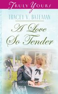 A Love So Tender (#652 in Heartsong Series) eBook