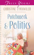 Patchwork and Politics (#549 in Heartsong Series) eBook