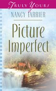 Picture Imperfect (Heartsong Series) eBook