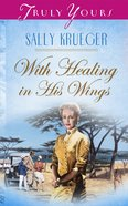 With Healing in His Wings (#495 in Heartsong Series) eBook