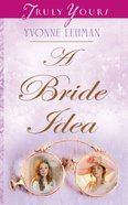 A Bride Idea (#767 in Heartsong Series) eBook