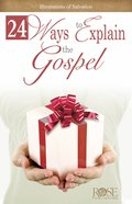 24 Ways to Explain the Gospel (Rose Guide Series)