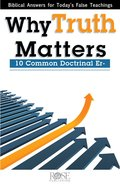 Why Truth Matters (Biblical Answers For Today's False Teachings Series) eBook
