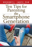 Ten Tips For Parenting the Smartphone Generation eBook