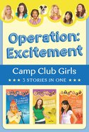Operation - Excitement! - Kate's Vermont Adventure/Mckenzie's Oregon Operation/Bailey's Estes Park Excitement (3in1) (Camp Club Girls Series) eBook