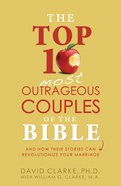 The Top 10 Most Outrageous Couples of the Bible eBook