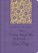 Come Away My Beloved...And Pray eBook