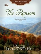 The Ransom (#77 in Grace Livingston Hill Series) eBook