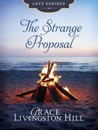 The Strange Proposal (Love Endures Series) eBook