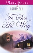 To See His Way (#412 in Heartsong Series) eBook