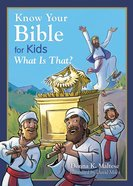 Know Your Bible For Kids: What is That? eBook