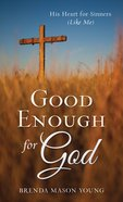 Good Enough For God (Value Book Series) eBook