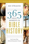 365 Great Moments in Bible History (Illustrated Bible Handbook Series) eBook