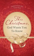 This Christmas, God Wants You to Know. . . eBook