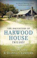 The Daughters of Harwood House Trilogy (Daughters Of Harwood House Series) eBook