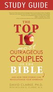 Top 10 Most Outrageous Couples of the Bible (Study Guide) eBook