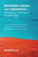 Between Vision and Obedience--Rethinking Theological Epistemology eBook