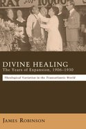 Divine Healing: The Years of Expansion, 1906-1930 eBook