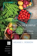 Health as a Virtue (Princeton Theological Monograph Series) eBook