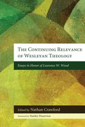 The Continuing Relevance of Wesleyan Theology eBook