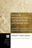 On Faith, Rationality, and the Other in the Late Middle Ages: eBook