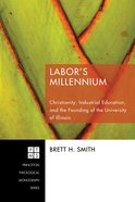 Labor's Millennium (Princeton Theological Monograph Series) eBook