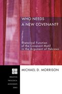 Who Needs a New Covenant? (Princeton Theological Monograph Series) eBook