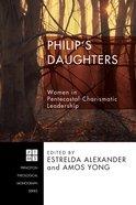 Philip's Daughters (Princeton Theological Monograph Series) eBook