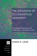 The Diffusion of Ecclesiastical Authority (Princeton Theological Monograph Series) eBook